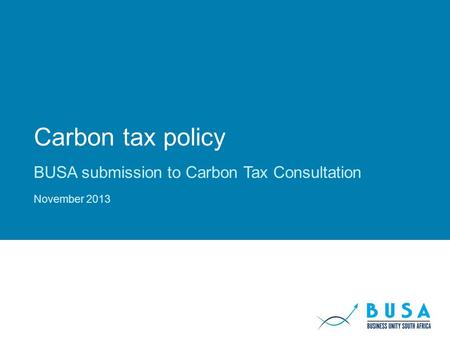 Carbon tax policy BUSA submission to Carbon Tax Consultation November 2013.