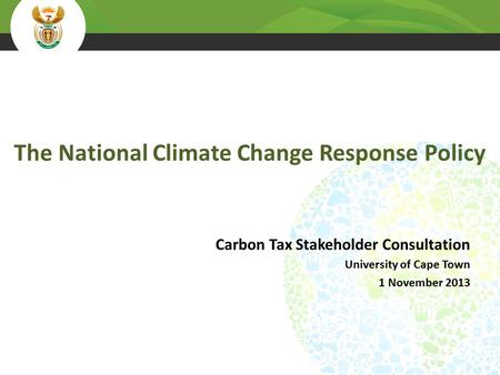 The National Climate Change Response Policy Carbon Tax Stakeholder Consultation University of Cape Town 1 November 2013.