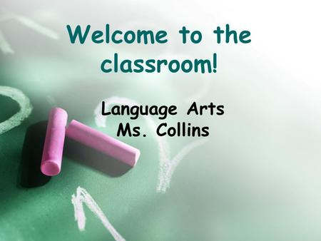 Welcome to the classroom! Language Arts Ms. Collins.