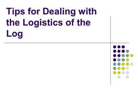 Tips for Dealing with the Logistics of the Log. How to begin? Have your program approved by your regional English inspector. If you have chosen to teach.