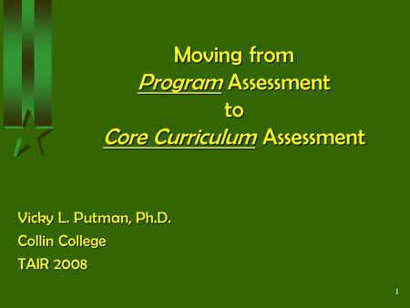 1 Moving from Program Assessment to Core Curriculum Assessment Moving from Program Assessment to Core Curriculum Assessment Vicky L. Putman, Ph.D. Collin.