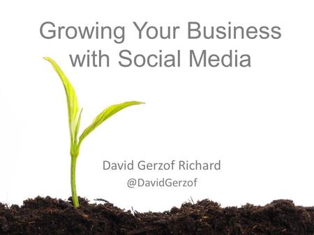 Growing Your Business with Social Media David Gerzof
