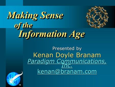 Making Sense of the Information Age Presented by Kenan Doyle Branam Paradigm Communications, Inc. Paradigm Communications, Inc.