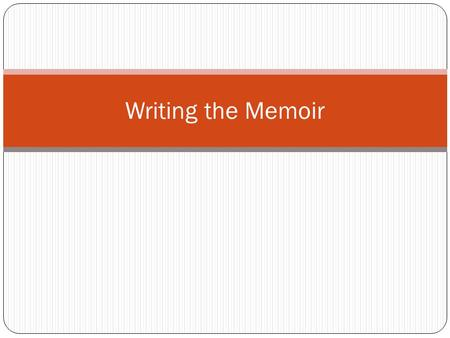 Writing the Memoir. Why write a memoir? Take sharing your life to another level Capture a moment in time with vivid detail and imagery A priceless historical.