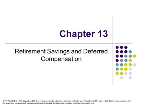 Chapter 13 Retirement Savings and Deferred Compensation © 2014 by McGraw-Hill Education. This is proprietary material solely for authorized instructor.