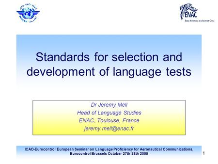 ICAO-Eurocontrol European Seminar on Language Proficiency for Aeronautical Communications, Eurocontrol Brussels October 27th-28th 2005 1 Standards for.