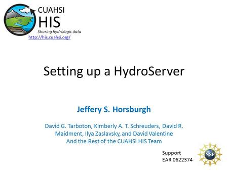 Setting up a HydroServer Support EAR 0622374 CUAHSI HIS Sharing hydrologic data  Jeffery S. Horsburgh David G. Tarboton, Kimberly.