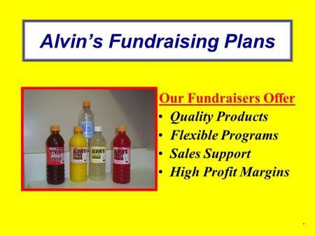 Alvin's Fundraising Plans Our Fundraisers Offer Quality Products Flexible Programs Sales Support High Profit Margins.