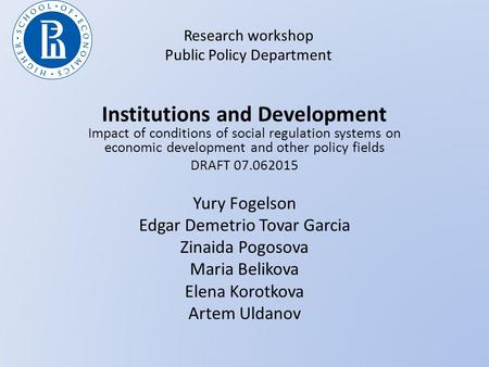 Research workshop Public Policy Department Institutions and Development Impact of conditions of social regulation systems on economic development and other.