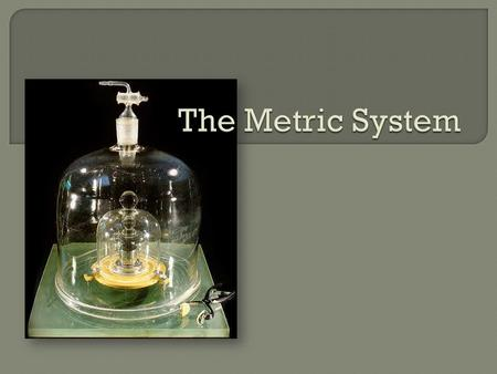  When was the Metric System or SI units established?  Which scientists helped design the Metric System in use today?  Find and list the countries that.