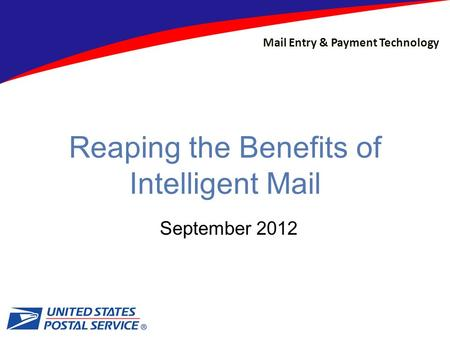 Mail Entry & Payment Technology September 2012 Reaping the Benefits of Intelligent Mail.