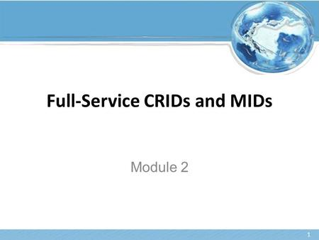 Full-Service CRIDs and MIDs Module 2 1. Agenda Review of Full-Service Requirements and terms What is a Customer Registration ID (CRID)? What is a Mailer.