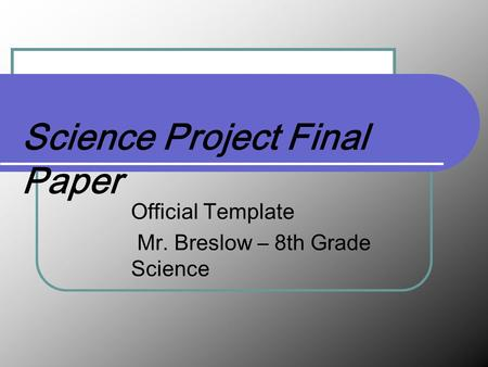 Science Project Final Paper Official Template Mr. Breslow – 8th Grade Science.