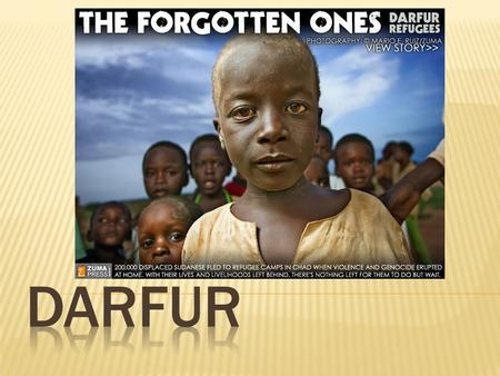  Darfur is the western region of Sudan, Africa.  Darfur is not a country in itself.  The region was home to about 6 million people and is about the.