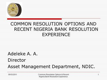 COMMON RESOLUTION OPTIONS AND RECENT NIGERIA BANK RESOLUTION EXPERIENCE Adeleke A. A. Director Asset Management Department, NDIC. Common Resolution Options.