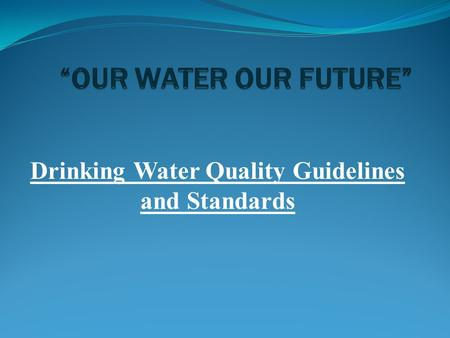 Drinking Water Quality Guidelines and Standards. To protect the health of the people by assuring safe and reliable drinking water free of all contaminants.