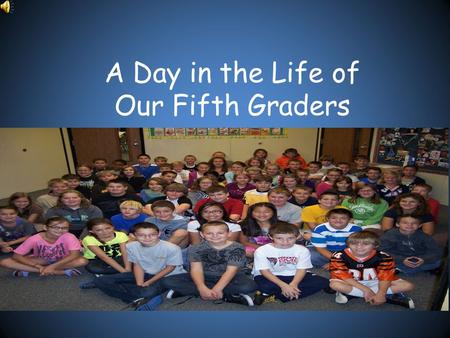 A Day in the Life of Our Fifth Graders. Co-Teaching We have the unique opportunity to share your child's 5 th grade education. Our partnership affords.