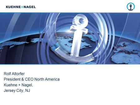 Rolf Altorfer President & CEO North America Kuehne + Nagel, Jersey City, NJ.
