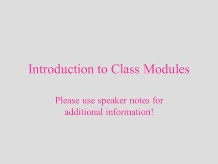 Introduction to Class Modules Please use speaker notes for additional information!