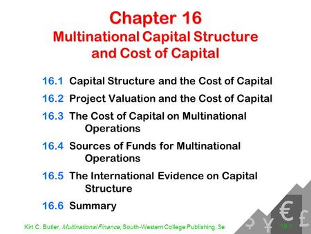 Kirt C. Butler, Multinational Finance, South-Western College Publishing, 3e 16-1 Chapter 16 Multinational Capital Structure and Cost of Capital 16.1Capital.