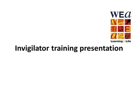 Invigilator training presentation. Objectives for the sessions [EDIT AS APPROPRIATE] To recognise the role of examination invigilator and be aware of.