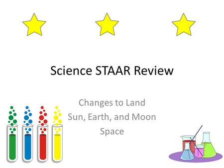 Science STAAR Review Changes to Land Sun, Earth, and Moon Space.