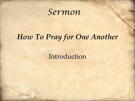 Sermon How To Pray for One Another Introduction. [15] For this reason, because I have heard of your faith in the Lord Jesus and your love toward all the.