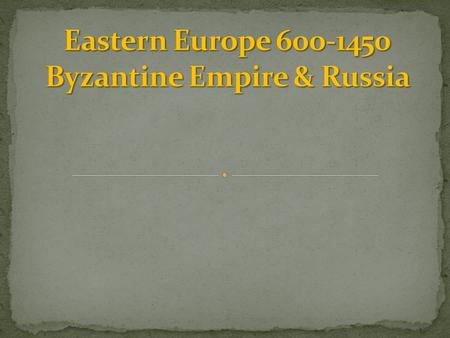 Eastern Europe Byzantine Empire & Russia