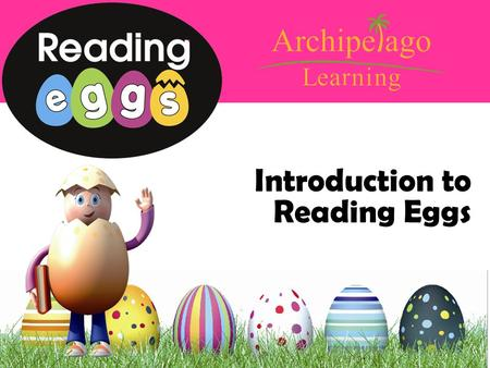 Introduction to Reading Eggs. Created by Blake Publishing, Australia Reading Eggs is a web-based learn-to-read program. Through engagement and motivation,