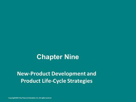Chapter Nine New-Product Development and Product Life-Cycle Strategies Copyright ©2014 by Pearson Education, Inc. All rights reserved.