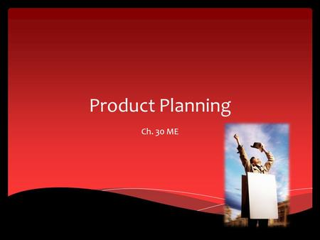 Product Planning Ch. 30 ME. Product Planning, Mix and Development Section 30.1.