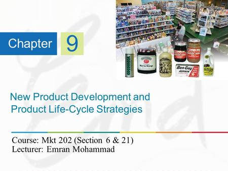 New Product Development and Product Life-Cycle Strategies Chapter 9 Course: Mkt 202 (Section 6 & 21) Lecturer: Emran Mohammad.