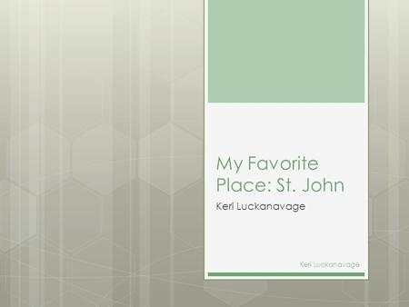 My Favorite Place: St. John Keri Luckanavage St. John, US Virgin Islands (Luckanavage, K.) Keri Luckanavage.