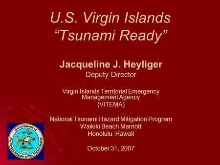 "U.S. Virgin Islands ""Tsunami Ready"" Jacqueline J. Heyliger Deputy Director Virgin Islands Territorial Emergency Management Agency (VITEMA) National Tsunami."