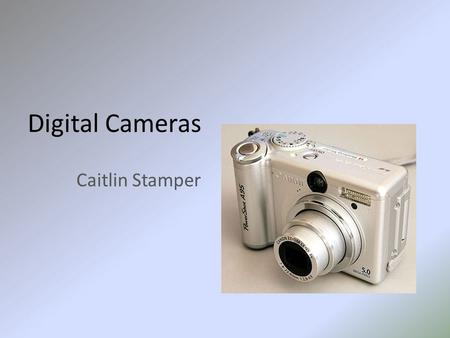 Digital Cameras Caitlin Stamper. The first commercially available digital camera was the 1990 Dycam Model 1 (Logitech Fotoman). It used a CCD image sensor,