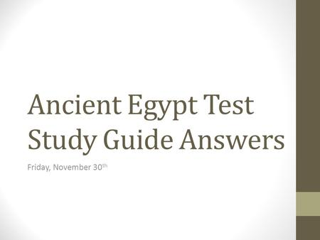 Ancient Egypt Test Study Guide Answers Friday, November 30 th.