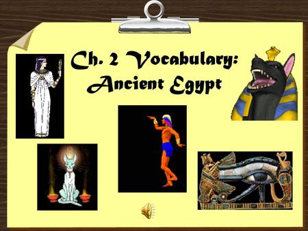 Ch. 2 Vocabulary: Ancient Egypt. 1. cataract – steep rapids formed by cliffs and boulders in the river. 2. delta – an area of fertile soil deposited at.