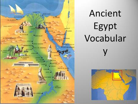 Ancient Egypt Vocabular y. Nile River The longest river in the world. The lifeblood of Ancient Egypt.