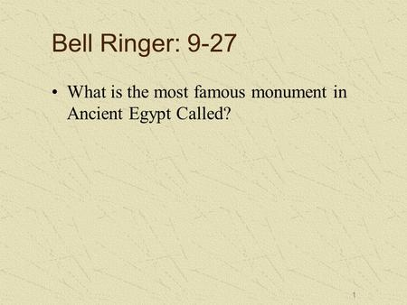 Bell Ringer: 9-27 What is the most famous monument in Ancient Egypt Called? 1.