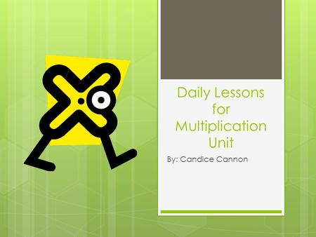 Daily Lessons for Multiplication Unit By: Candice Cannon.
