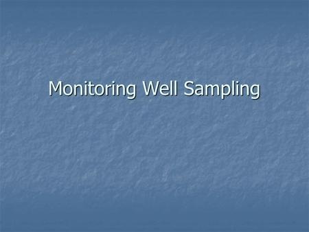 Monitoring Well Sampling. SAP (Sampling Analysis Plan) SAP (Sampling Analysis Plan) Frequency Frequency Purging Purging Pumps and Bailers Pumps and Bailers.