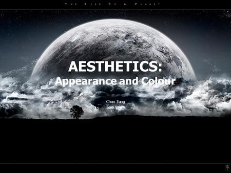 AESTHETICS: Appearance and Colour Chun Tung Sam Inglis.