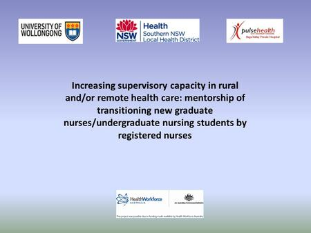 Increasing supervisory capacity in rural and/or remote health care: mentorship of transitioning new graduate nurses/undergraduate nursing students by registered.