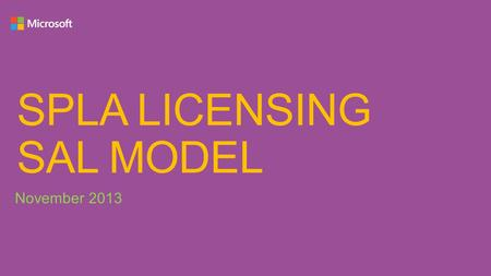 SPLA LICENSING SAL MODEL November 2013. AGENDA Exchange Server 2013 Lync Server 2013 SharePoint Server 2013 Productivity Suite.