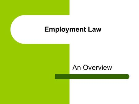 Employment Law An Overview. Contents Defining the job and the work to be done Contracts Notice and termination Redundancy The Equality Act 2010 Holiday.