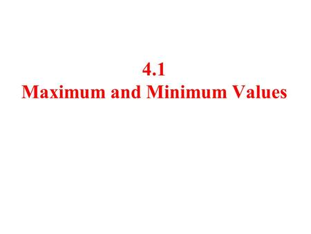 4.1 Maximum and Minimum Values. Maximum Values Local Maximum Absolute Maximum |c2|c2 |c1|c1 I.