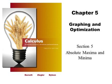 Chapter 5 Graphing and Optimization Section 5 Absolute Maxima and Minima.