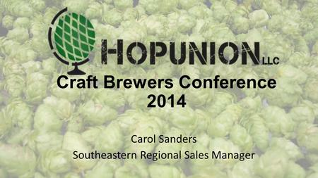 Craft Brewers Conference 2014 Carol Sanders Southeastern Regional Sales Manager.