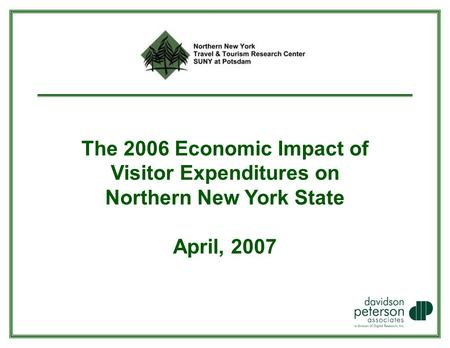 The 2006 Economic Impact of Visitor Expenditures on Northern New York State April, 2007.