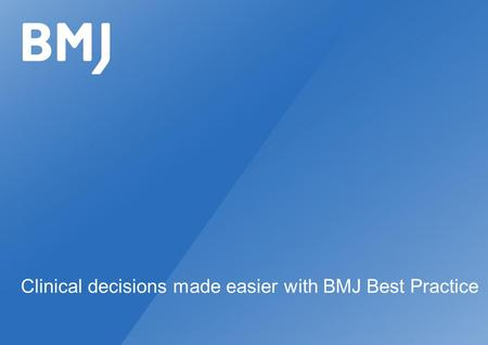Clinical decisions made easier with BMJ Best Practice.